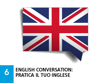 6 - English conversation: pratica il tuo inglese